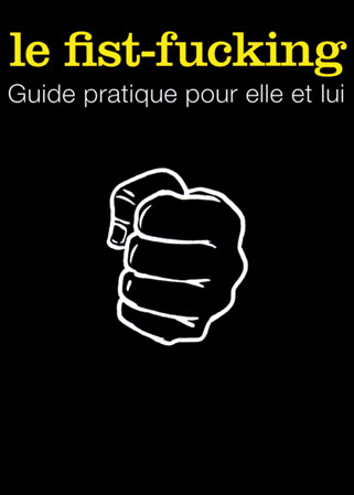 Le fist-fucking - Guide pratique pour fister ou �tre fist� (e)
